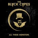 THE BLACK CAPES – All These Monsters