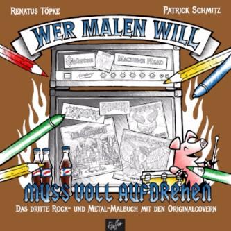 Wer malen will, muss voll aufdrehen! - Das dritte Rock- und Metal-Malbuch mit den Original-Covern