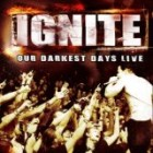 Ignite - Our Darkest Days Live