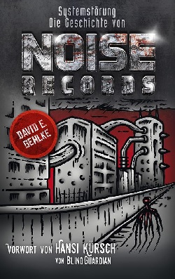 David E. Gehlke - Systemstörung – Die Geschichte von Noise Records