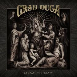 Gran Duca - Beneath Thy Roots