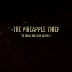 The Pineapple Thief - The Soord Sessions Vol 4
