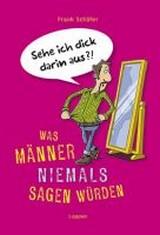 Frank Schäfer, Michael Holtschulte (Illustr.) - Was Männer niemals sagen würden