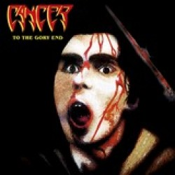 Cancer – To the Gory End (Re-Release)