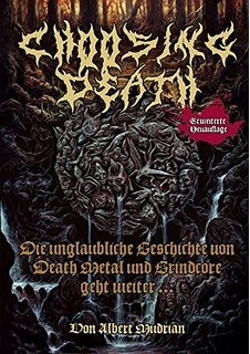 Albert Mudrian - Choosing Death: Die unglaubliche Geschichte von Death Metal und Grindcore geht weiter…