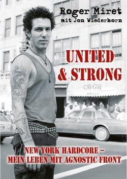Roger Miret - United & Strong: New York Hardcore: Mein Leben mit Agnostic Front
