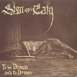 Sign Of Cain - To Be Drawn And To Drown