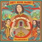 Dirty Sound Magnet - Transgenic