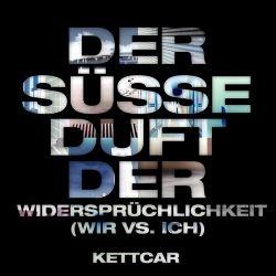 Kettcar - Der süße Duft der Widersprüchlichkeit (Wir vs. Ich)