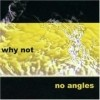 Why Not - No Angles