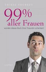 Thiess Neubert - 99% aller Frauen würden dieses Buch ihrer Freundin schenken!