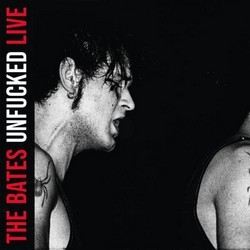 The Bates – Unfucked Live