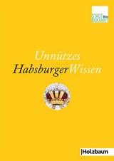 Unnützes Habsburger Wissen
