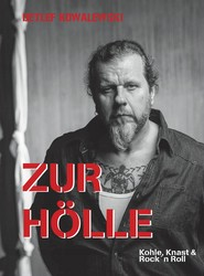 Detlef Kowalewski - Zur Hölle - Kohle, Knast und Rock 'n Roll (Edition Steffan)